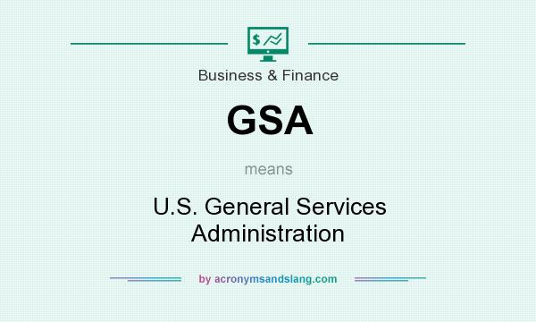 What does GSA mean? It stands for U.S. General Services Administration