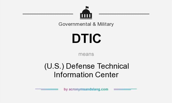 What does DTIC mean? It stands for (U.S.) Defense Technical Information Center