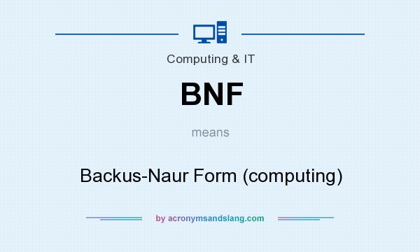 What does BNF mean? It stands for Backus-Naur Form (computing)