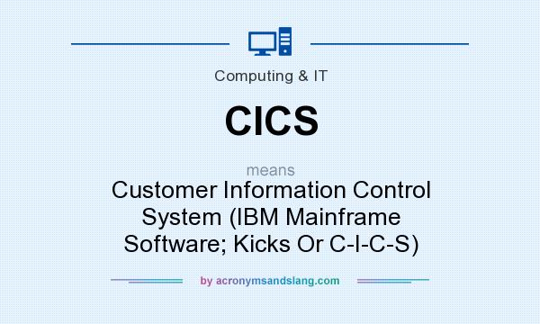 What does CICS mean? It stands for Customer Information Control System (IBM Mainframe Software; Kicks Or C-I-C-S)