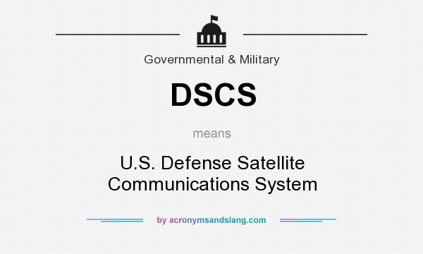 What does DSCS mean? It stands for U.S. Defense Satellite Communications System