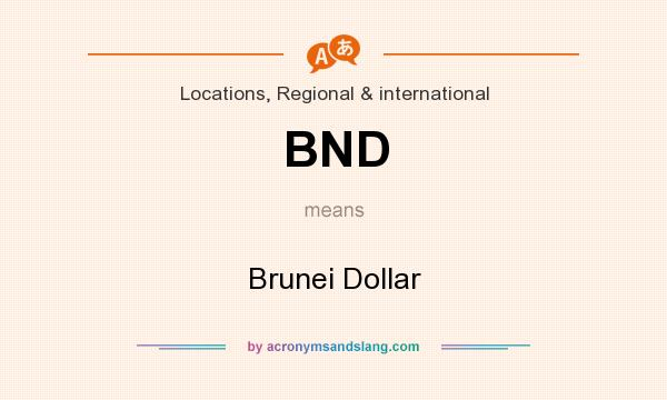 What does BND mean? It stands for Brunei Dollar