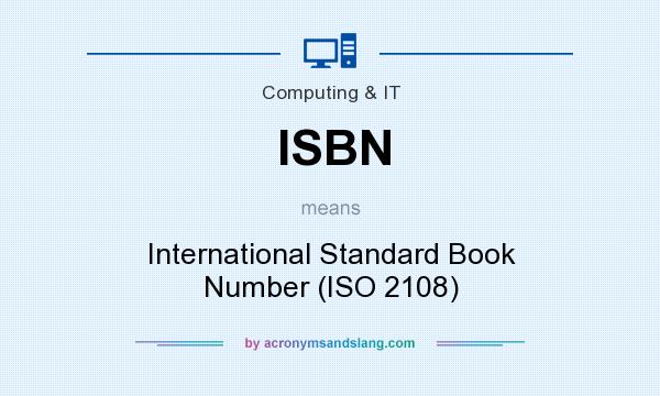 What does ISBN mean? It stands for International Standard Book Number (ISO 2108)