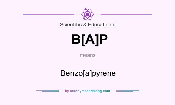 What does B[A]P mean? It stands for Benzo[a]pyrene