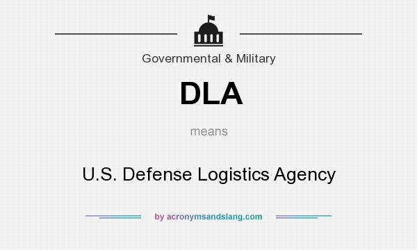 What does DLA mean? It stands for U.S. Defense Logistics Agency