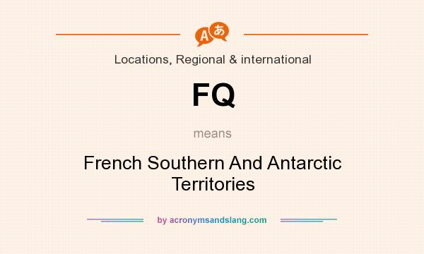 What does FQ mean? It stands for French Southern And Antarctic Territories