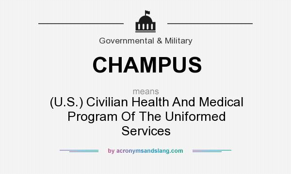 What does CHAMPUS mean? It stands for (U.S.) Civilian Health And Medical Program Of The Uniformed Services