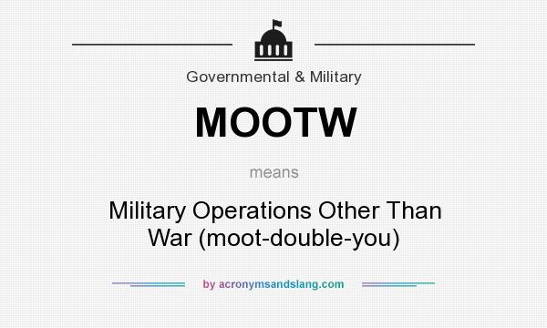 What does MOOTW mean? It stands for Military Operations Other Than War (moot-double-you)