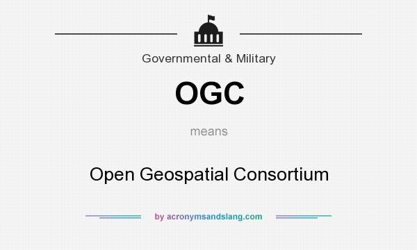 What does OGC mean? It stands for Open Geospatial Consortium
