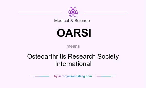 What does OARSI mean? It stands for Osteoarthritis Research Society International