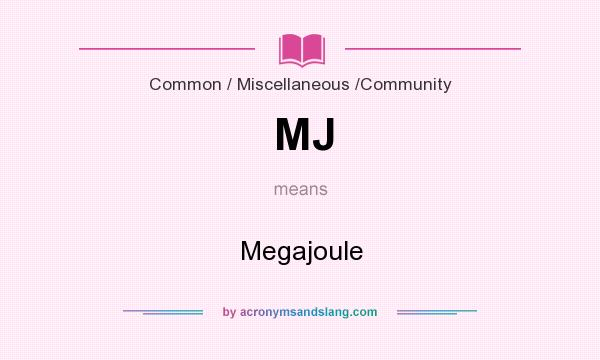 What does MJ mean? It stands for Megajoule