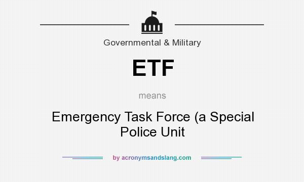 What does ETF mean? It stands for Emergency Task Force (a Special Police Unit
