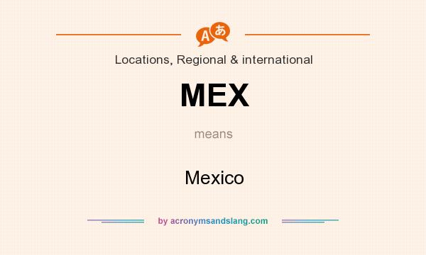 What does MEX mean? It stands for Mexico
