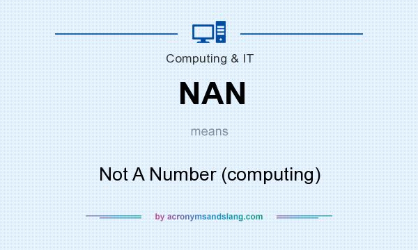 What does NAN mean? It stands for Not A Number (computing)