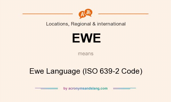 What does EWE mean? It stands for Ewe Language (ISO 639-2 Code)