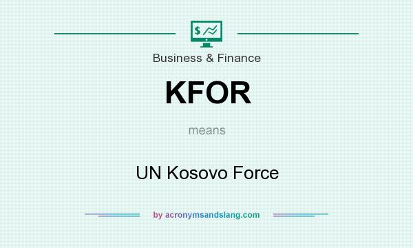 What does KFOR mean? It stands for UN Kosovo Force