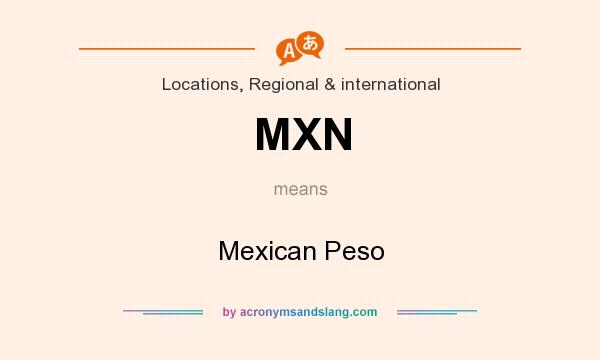 What does MXN mean? It stands for Mexican Peso