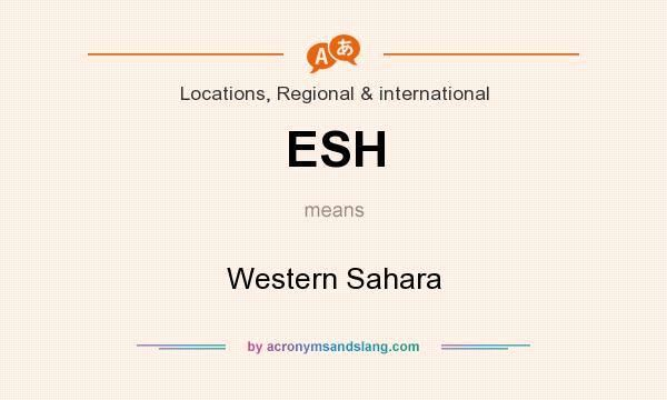 What does ESH mean? It stands for Western Sahara
