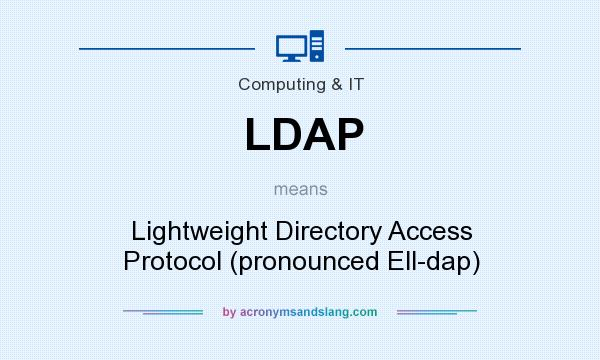 What does LDAP mean? It stands for Lightweight Directory Access Protocol (pronounced Ell-dap)