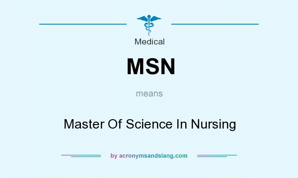 What does MSN mean? It stands for Master Of Science In Nursing