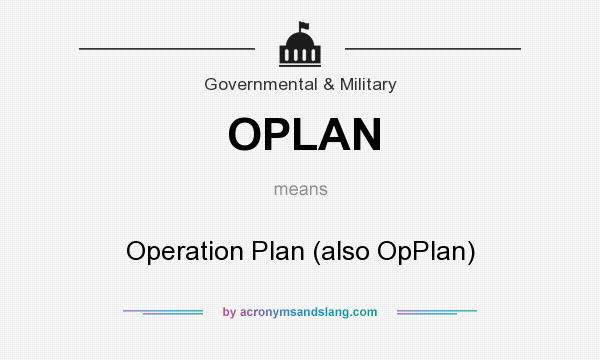 What does OPLAN mean? It stands for Operation Plan (also OpPlan)