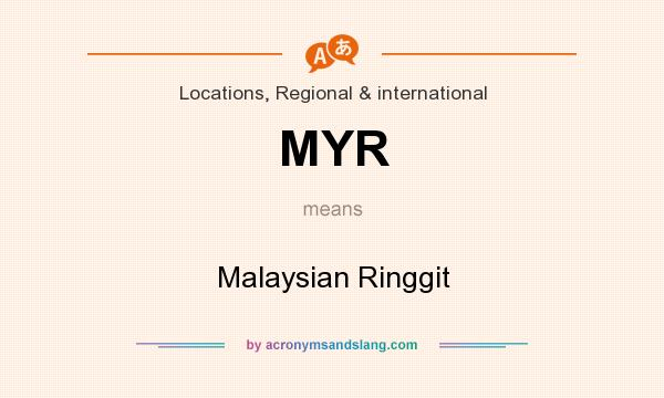 What does MYR mean? It stands for Malaysian Ringgit