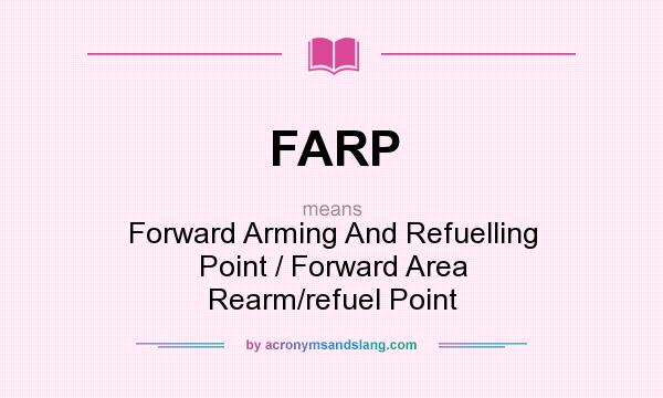 What does FARP mean? It stands for Forward Arming And Refuelling Point / Forward Area Rearm/refuel Point