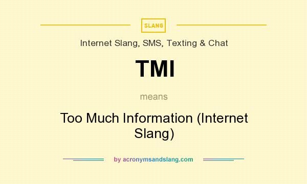 What does TMI mean? It stands for Too Much Information (Internet Slang)