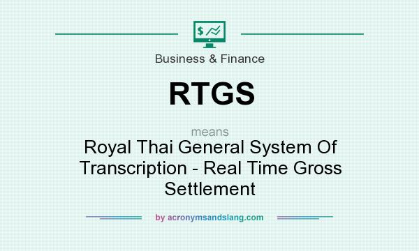 What does RTGS mean? It stands for Royal Thai General System Of Transcription - Real Time Gross Settlement