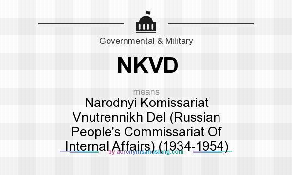 What does NKVD mean? It stands for Narodnyi Komissariat Vnutrennikh Del (Russian People`s Commissariat Of Internal Affairs) (1934-1954)