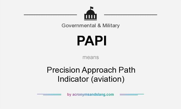 What does PAPI mean? It stands for Precision Approach Path Indicator (aviation)