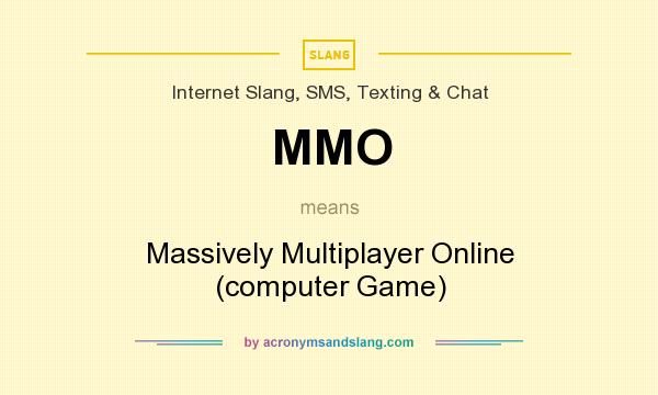 What does MMO mean? It stands for Massively Multiplayer Online (computer Game)