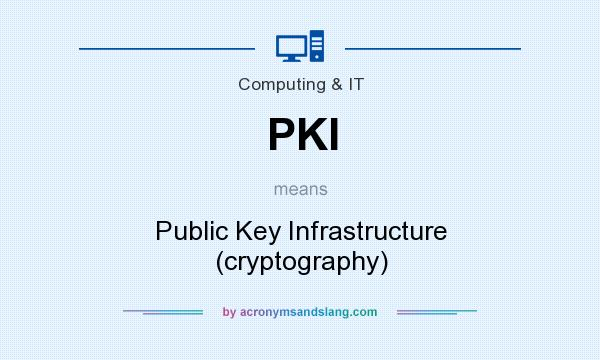 What does PKI mean? It stands for Public Key Infrastructure (cryptography)