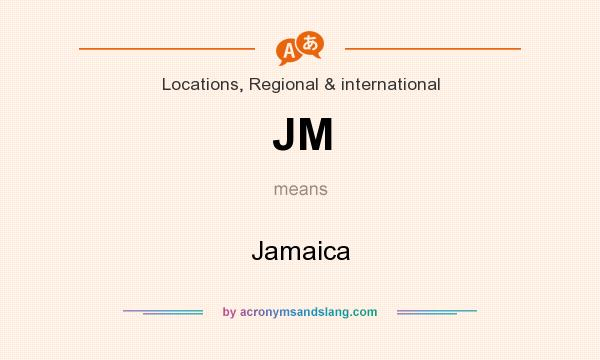 What does JM mean? It stands for Jamaica