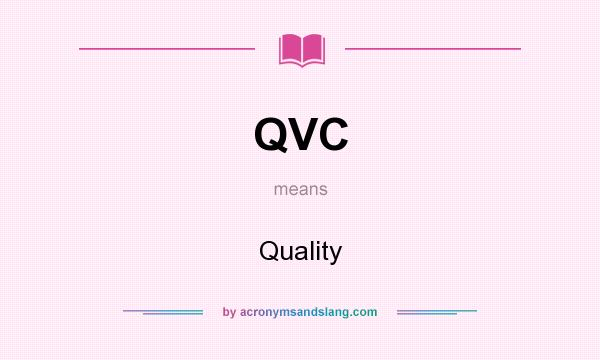 What does QVC mean? It stands for Quality