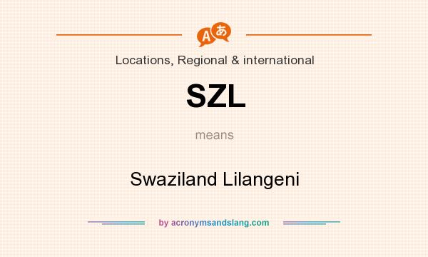 What does SZL mean? It stands for Swaziland Lilangeni
