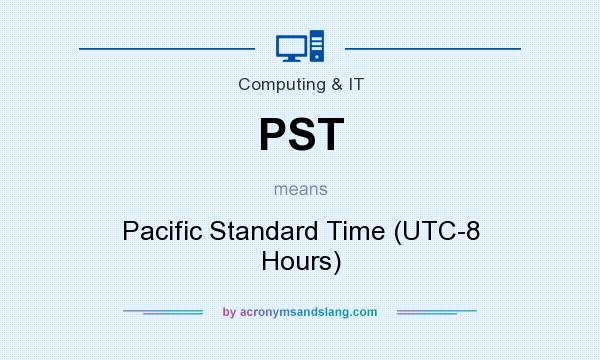 What does PST mean? It stands for Pacific Standard Time (UTC-8 Hours)