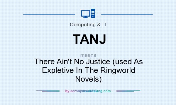 What does TANJ mean? It stands for There Ain`t No Justice (used As Expletive In The Ringworld Novels)