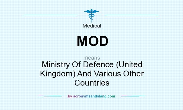 What does MOD mean? It stands for Ministry Of Defence (United Kingdom) And Various Other Countries