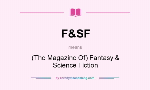 What does F&SF mean? It stands for (The Magazine Of) Fantasy & Science Fiction