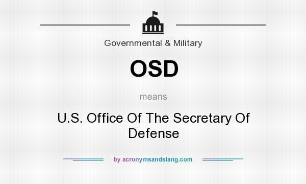 What does OSD mean? It stands for U.S. Office Of The Secretary Of Defense