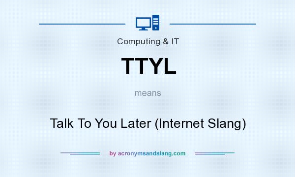 What does TTYL mean? It stands for Talk To You Later (Internet Slang)