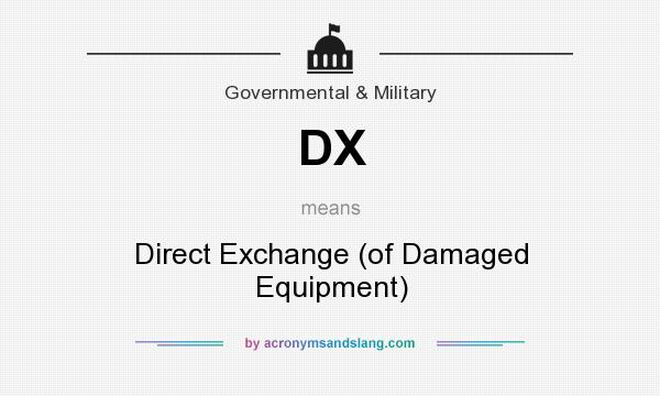 What does DX mean? It stands for Direct Exchange (of Damaged Equipment)