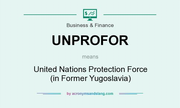 What does UNPROFOR mean? It stands for United Nations Protection Force (in Former Yugoslavia)