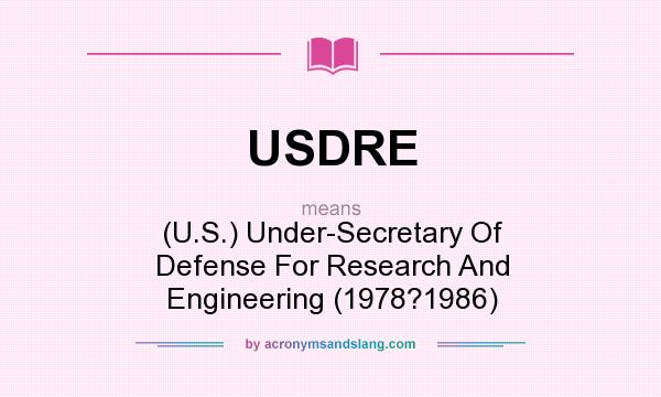 What does USDRE mean? It stands for (U.S.) Under-Secretary Of Defense For Research And Engineering (1978?1986)
