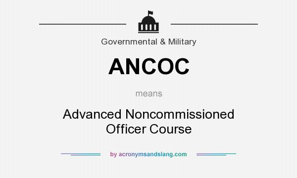 What does ANCOC mean? It stands for Advanced Noncommissioned Officer Course