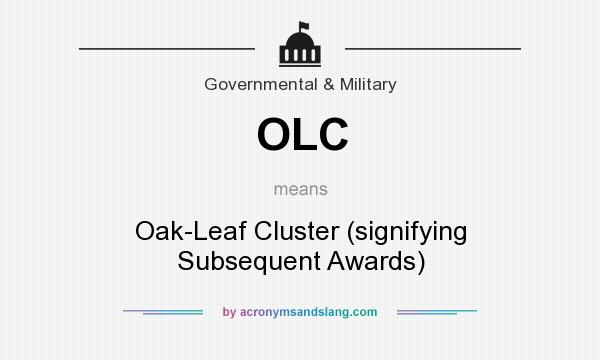 What does OLC mean? It stands for Oak-Leaf Cluster (signifying Subsequent Awards)