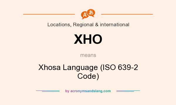 What does XHO mean? It stands for Xhosa Language (ISO 639-2 Code)
