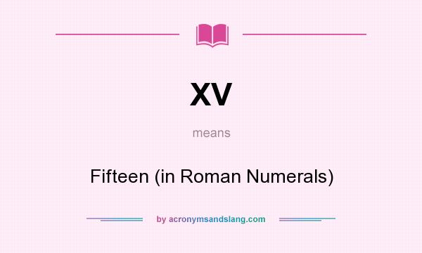 What Does Xv Mean It Stands For Fif In Roman Numerals