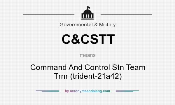 What does C&CSTT mean? It stands for Command And Control Stn Team Trnr (trident-21a42)